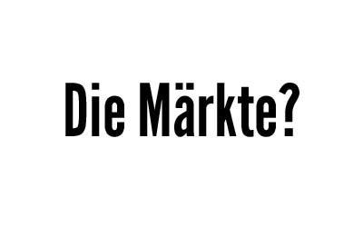 Die Märkte?